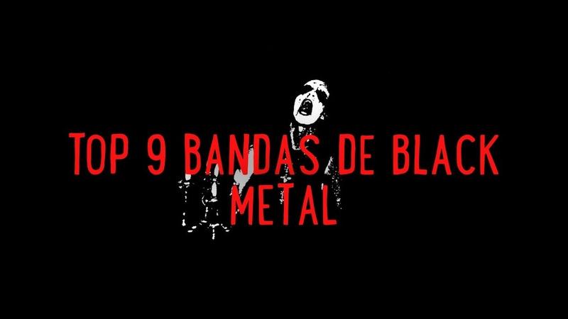 TOP 9 BANDAS DE BLACK METAL   METALHEADSHXH