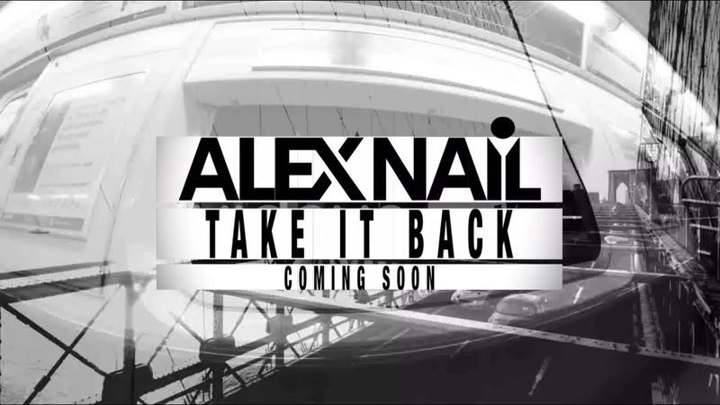 Alex Nail - Take it Back (Preivew) OUT NOW