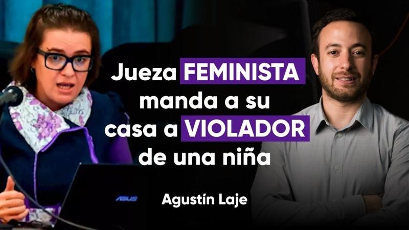 Jueza FEMINISTA manda a su casa a VIOLADOR de una niña | Agustín Laje
