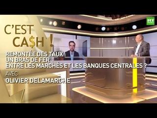 C'EST CASH ! - Remontée des taux : un bras de fer entre les marchés et les banques centrales ?