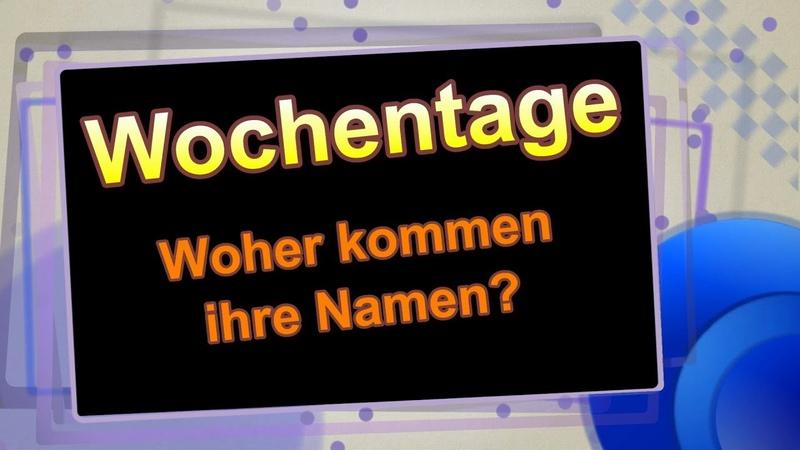 Wochentage in deutsch, englisch und französisch - Woher kommen sie und was bedeuten sie?